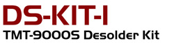 DS-KIT-1 - Desoldering Kit for TMT-9000S