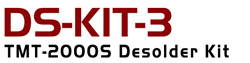 DS-KIT-3 - Desoldering Kit for TMT-2000S
